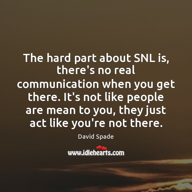 David Spade Picture Quote image saying: The hard part about SNL is, there's no real communication when you