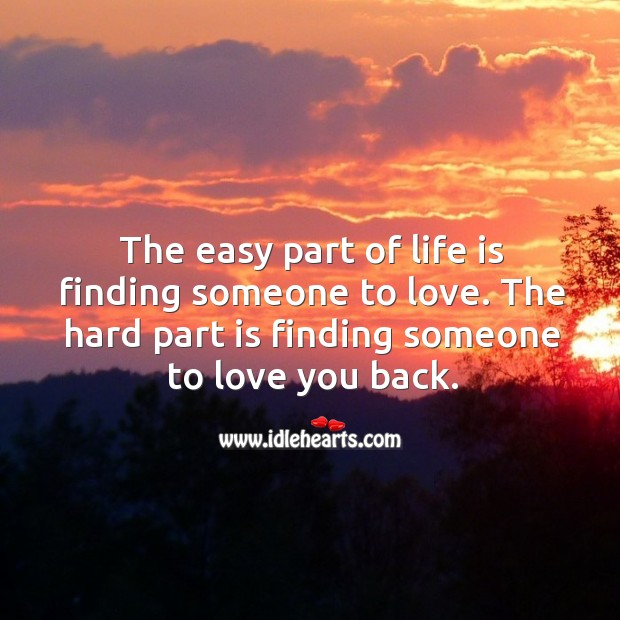 Image, The hard part of life is finding someone to love you back.