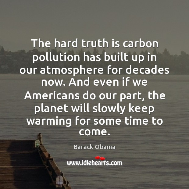 The hard truth is carbon pollution has built up in our atmosphere Image