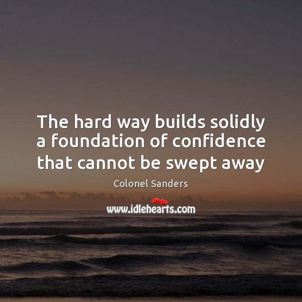 Image, The hard way builds solidly a foundation of confidence that cannot be swept away