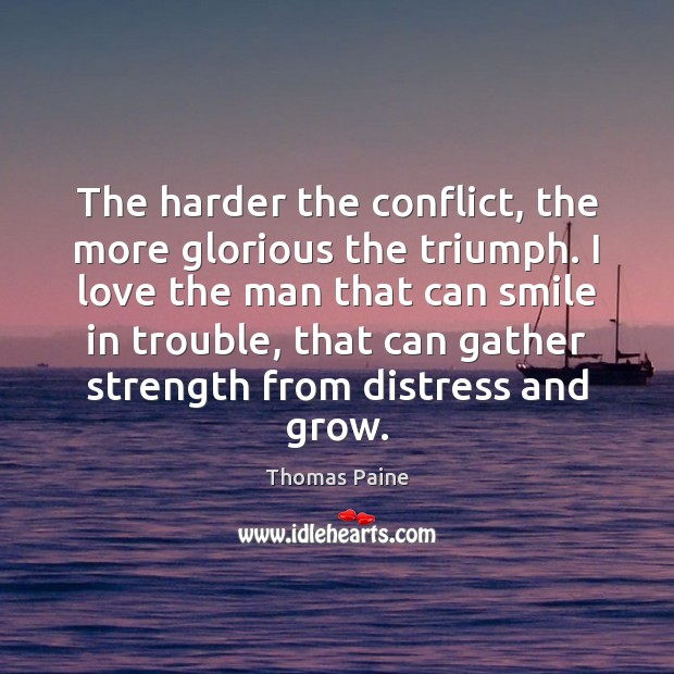 The harder the conflict, the more glorious the triumph. I love the Thomas Paine Picture Quote