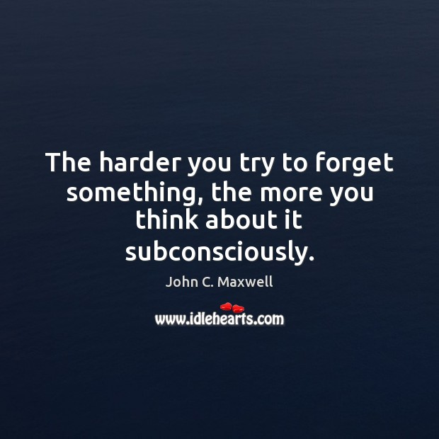 Image, The harder you try to forget something, the more you think about it subconsciously.