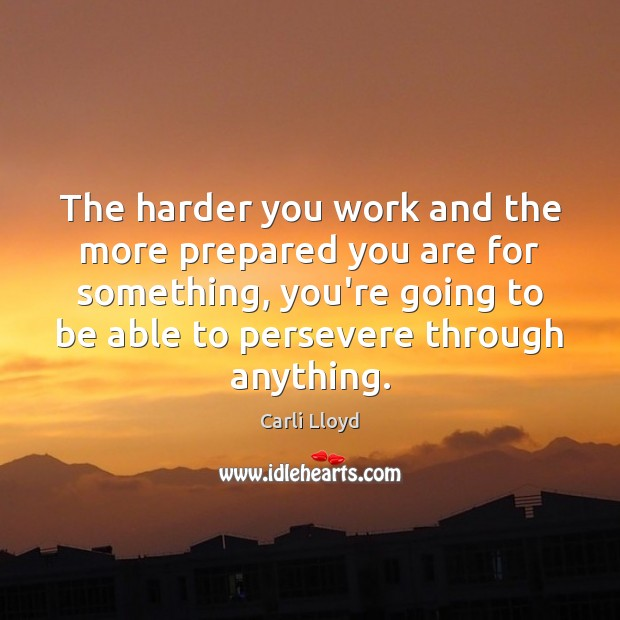 Image, The harder you work and the more prepared you are for something,