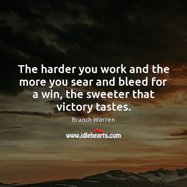The harder you work and the more you sear and bleed for Branch Warren Picture Quote