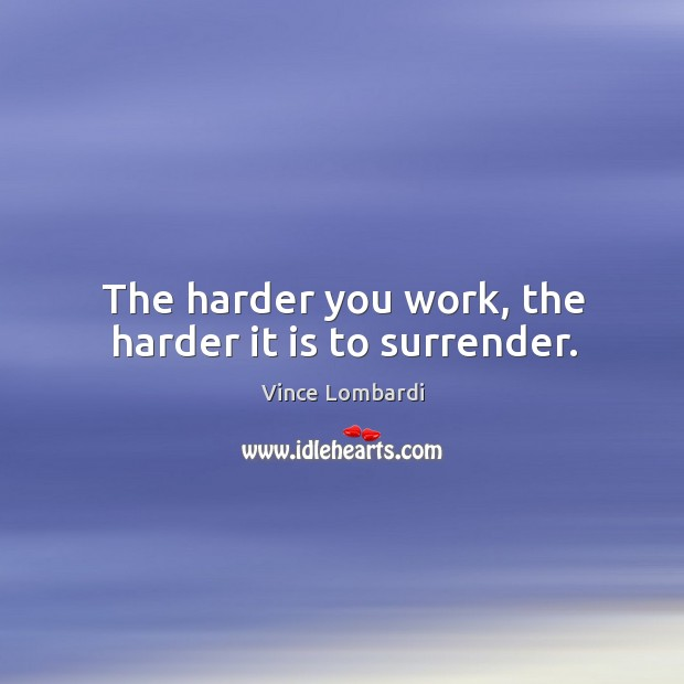 The harder you work, the harder it is to surrender. Sports Success Quotes Image