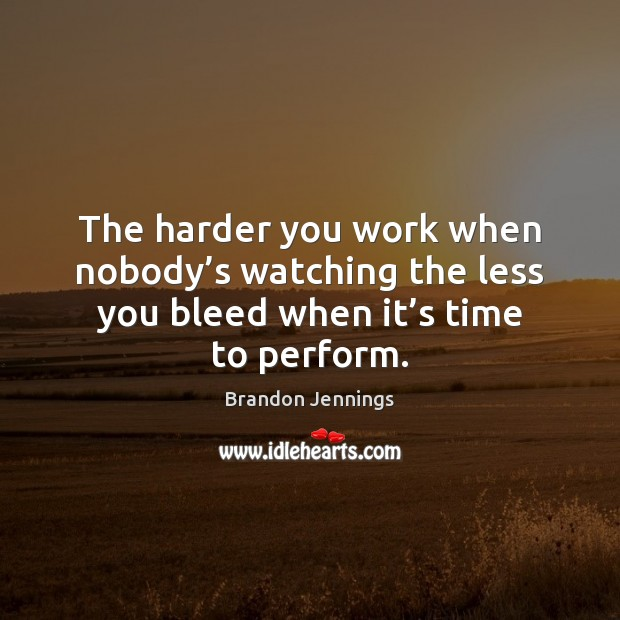 Image, The harder you work when nobody's watching the less you bleed