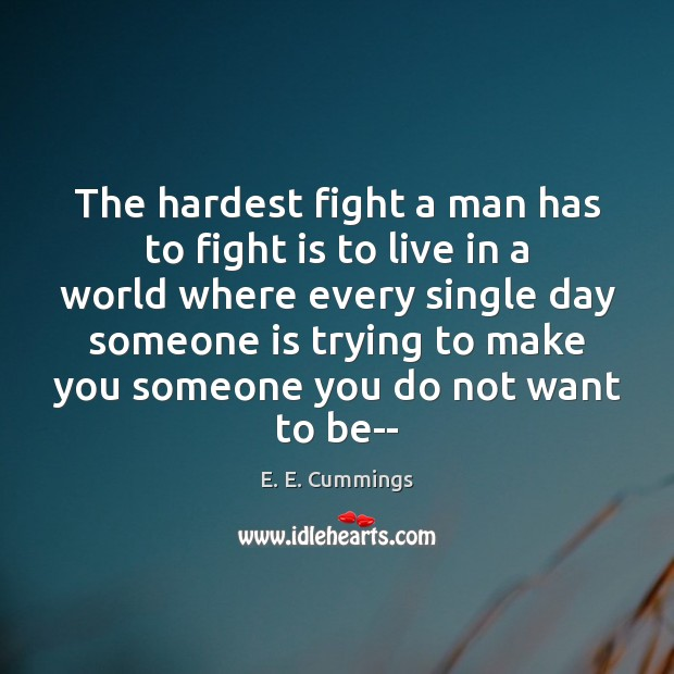 Image, The hardest fight a man has to fight is to live in