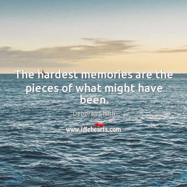 The hardest memories are the pieces of what might have been. Image