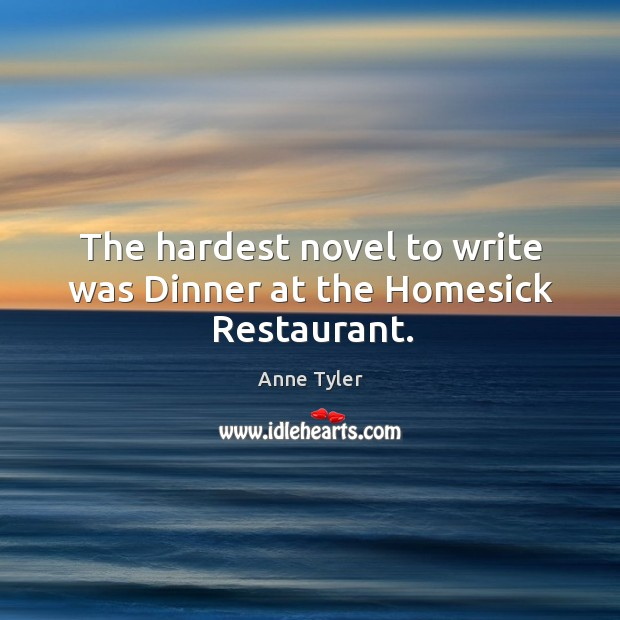 Image, The hardest novel to write was dinner at the homesick restaurant.