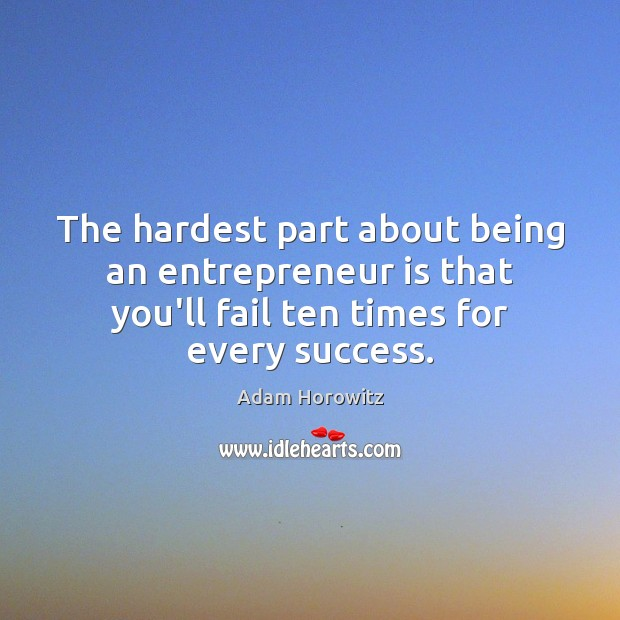 Image, The hardest part about being an entrepreneur is that you'll fail ten