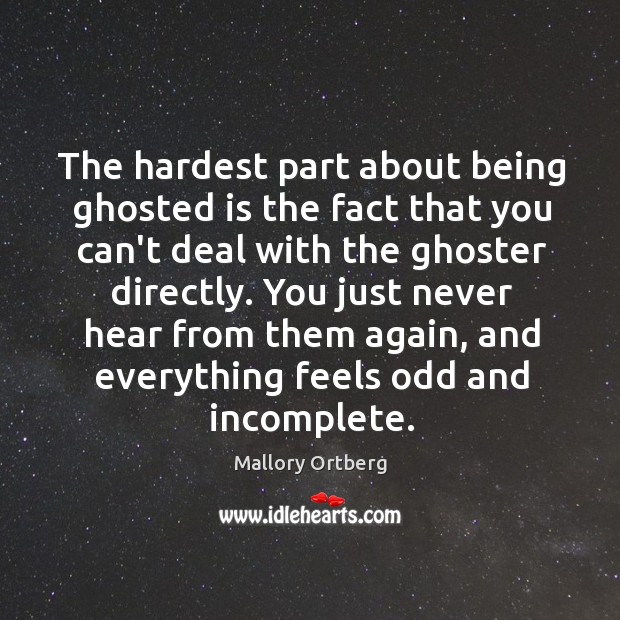 The hardest part about being ghosted is the fact that you can't Mallory Ortberg Picture Quote