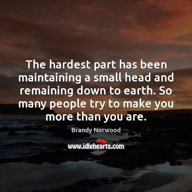 The hardest part has been maintaining a small head and remaining down Brandy Norwood Picture Quote