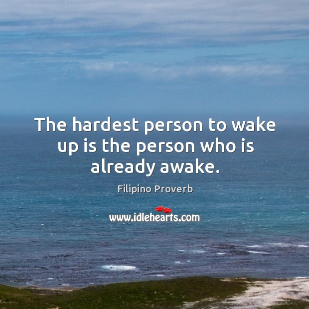 The hardest person to wake up is the person who is already awake. Filipino Proverbs Image