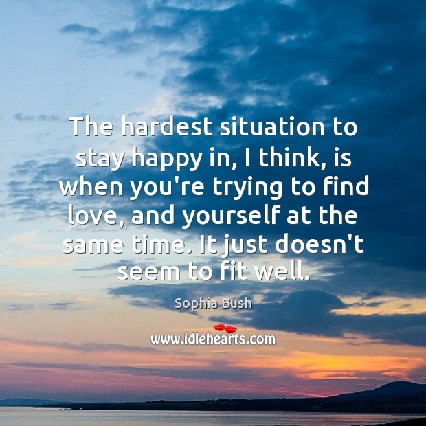 Image, The hardest situation to stay happy in, I think, is when you're