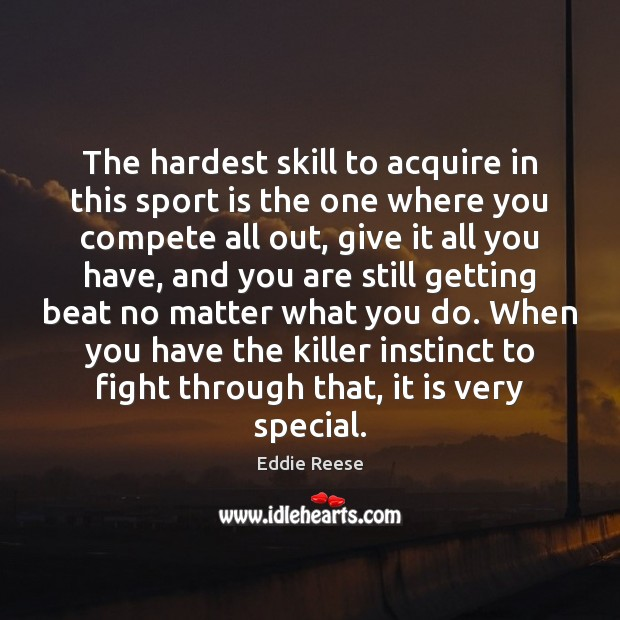Image, The hardest skill to acquire in this sport is the one where