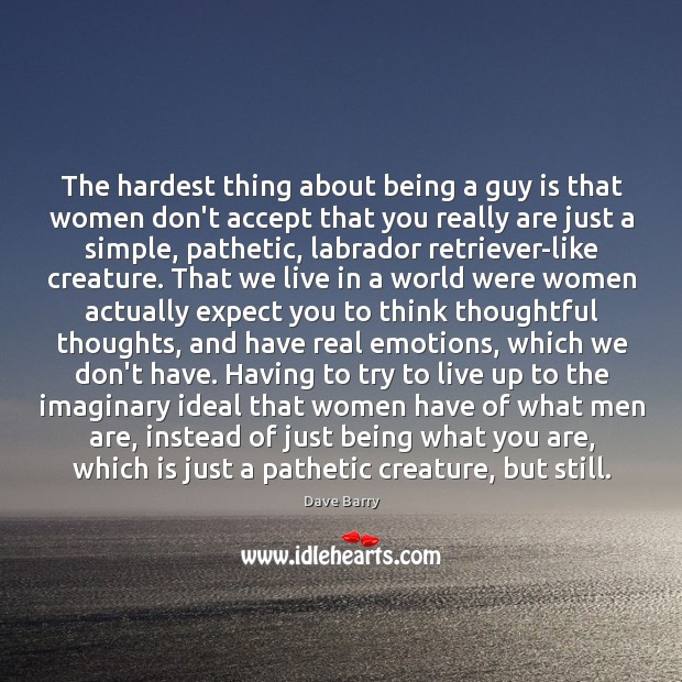 Image, The hardest thing about being a guy is that women don't accept