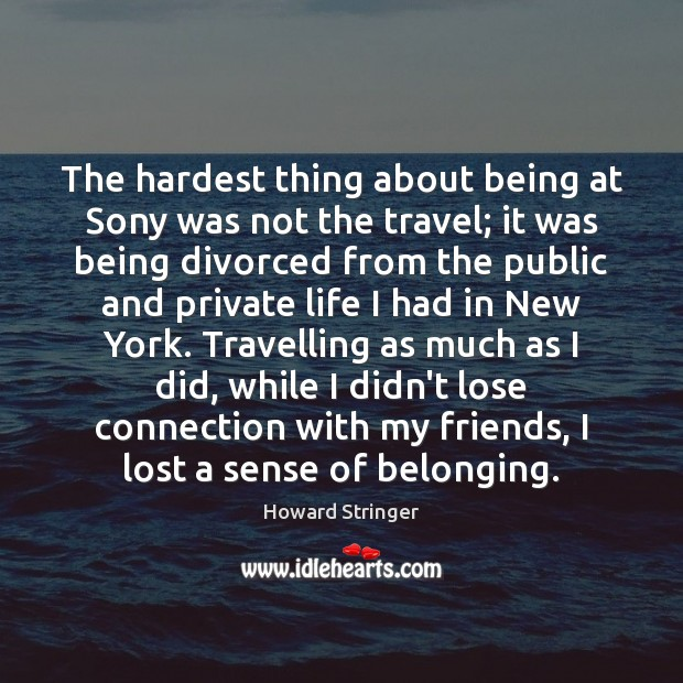 The hardest thing about being at Sony was not the travel; it Image