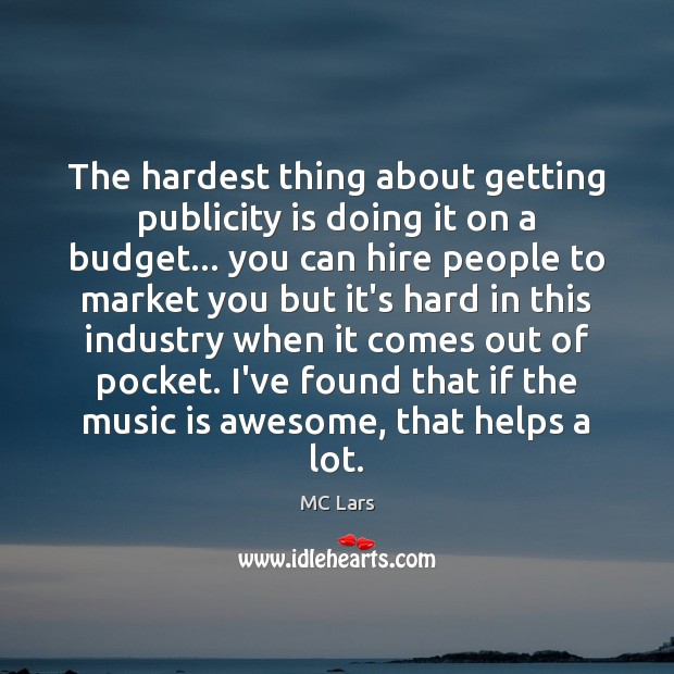 The hardest thing about getting publicity is doing it on a budget… Publicity Quotes Image