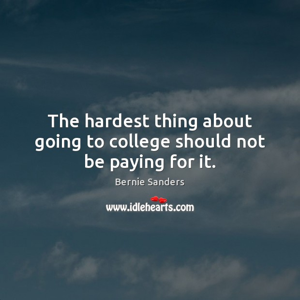 The hardest thing about going to college should not be paying for it. Image