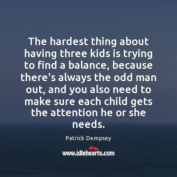 The hardest thing about having three kids is trying to find a Patrick Dempsey Picture Quote