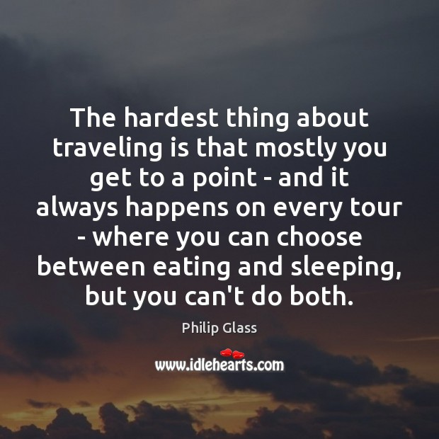 The hardest thing about traveling is that mostly you get to a Travel Quotes Image