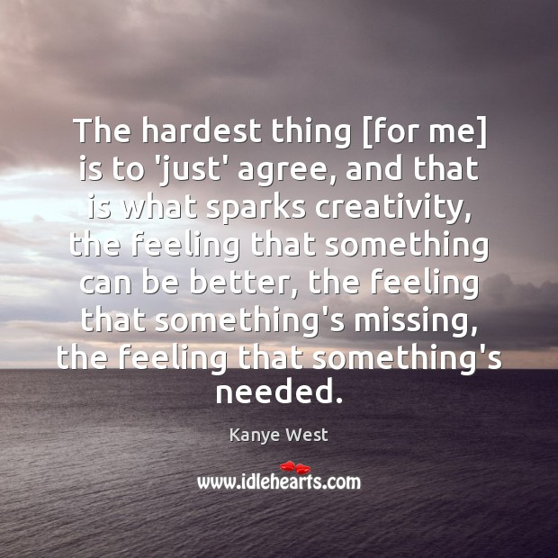 Image, The hardest thing [for me] is to 'just' agree, and that is