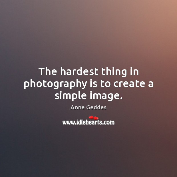 Image, The hardest thing in photography is to create a simple image.