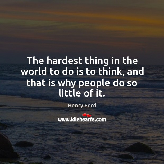 The hardest thing in the world to do is to think, and Image
