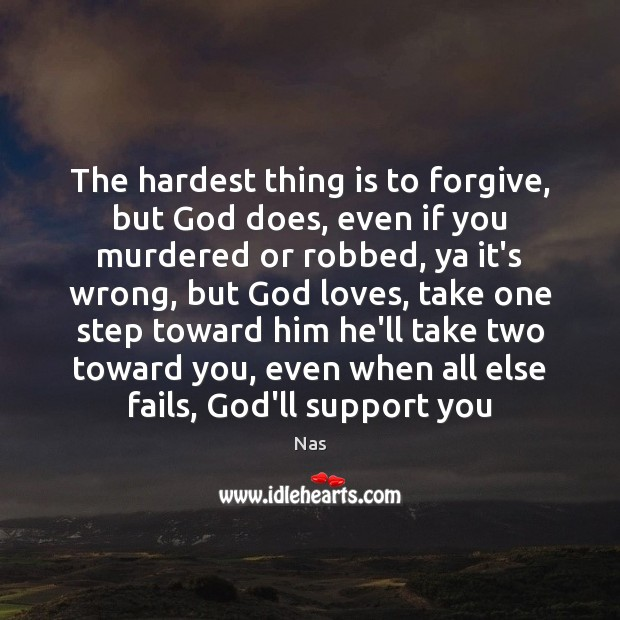 The hardest thing is to forgive, but God does, even if you Image