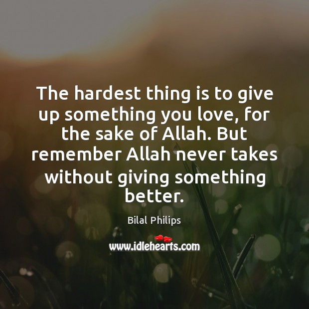 Image, The hardest thing is to give up something you love, for the