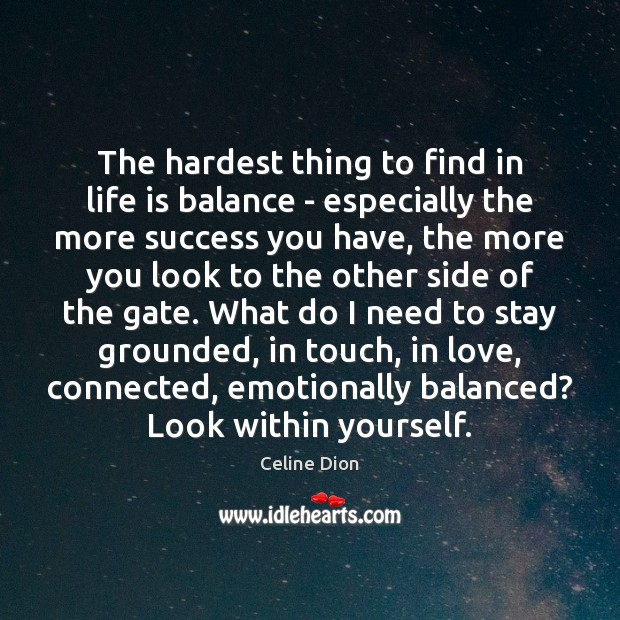 The hardest thing to find in life is balance – especially the Celine Dion Picture Quote