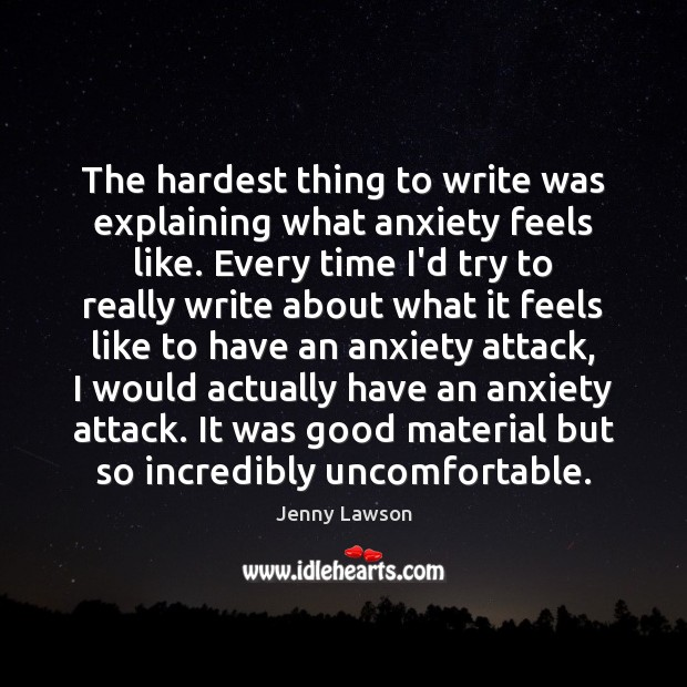 Image, The hardest thing to write was explaining what anxiety feels like. Every