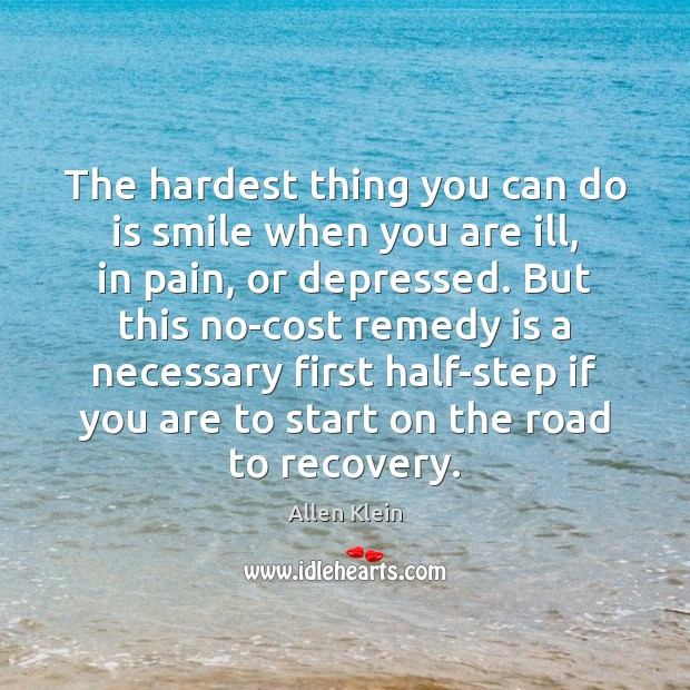 Image, The hardest thing you can do is smile when you are ill,