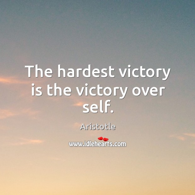 Image, The hardest victory is the victory over self.