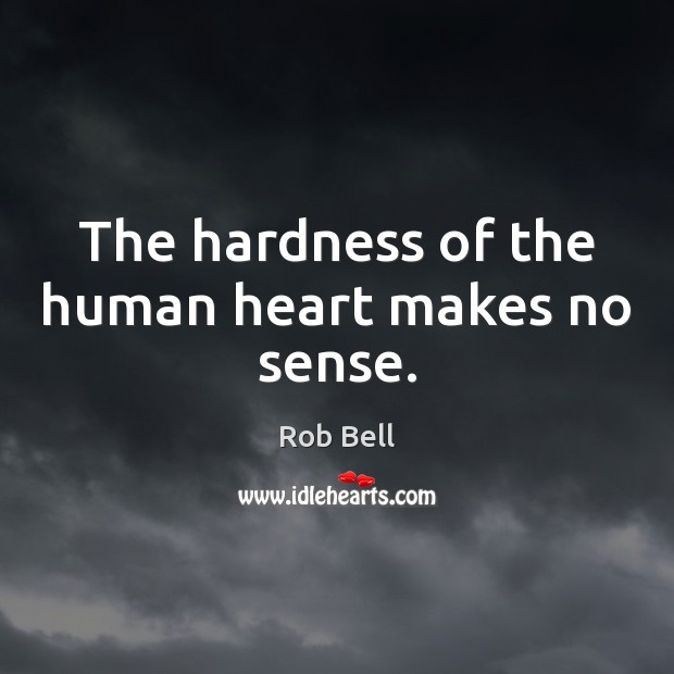 Image, The hardness of the human heart makes no sense.
