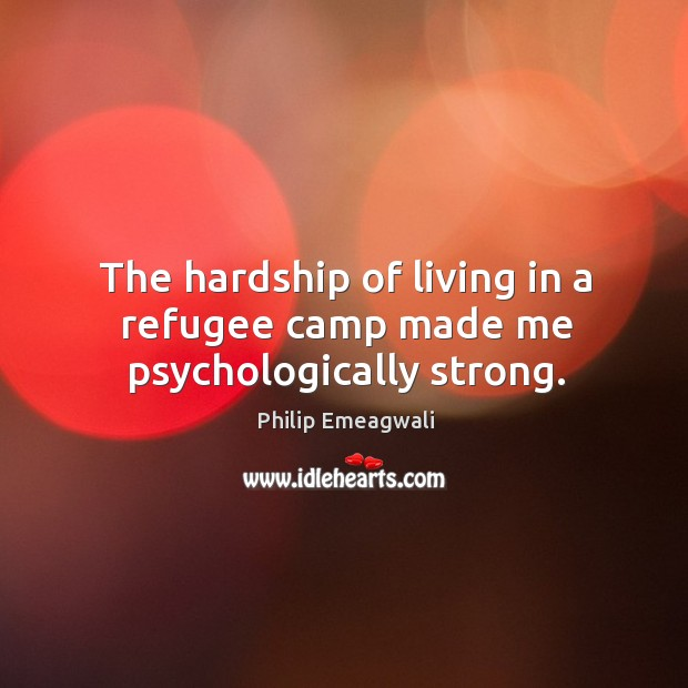 The hardship of living in a refugee camp made me psychologically strong. Image