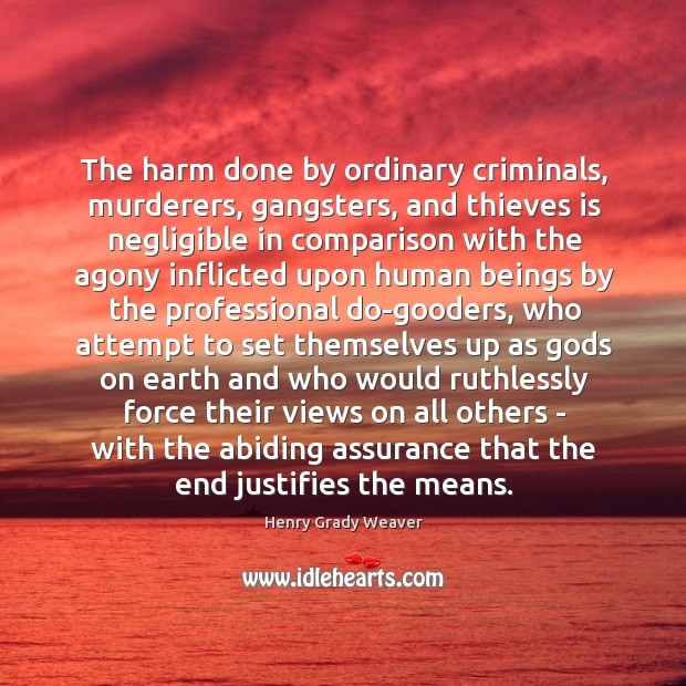 The harm done by ordinary criminals, murderers, gangsters, and thieves is negligible Image