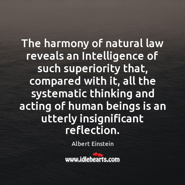 Image, The harmony of natural law reveals an Intelligence of such superiority that,