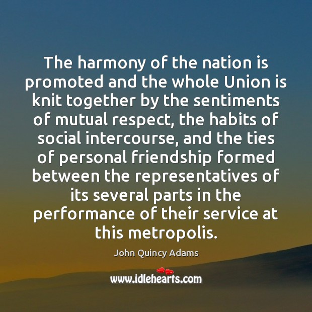 The harmony of the nation is promoted and the whole Union is John Quincy Adams Picture Quote