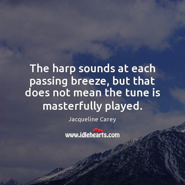 The harp sounds at each passing breeze, but that does not mean Image