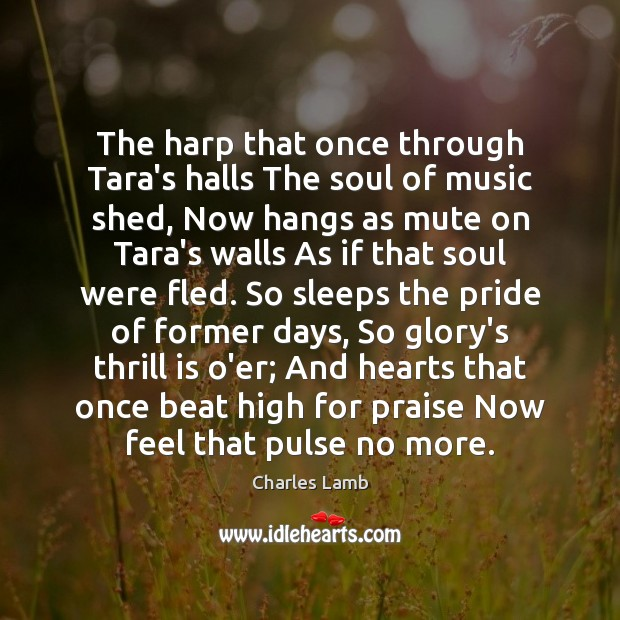 The harp that once through Tara's halls The soul of music shed, Praise Quotes Image