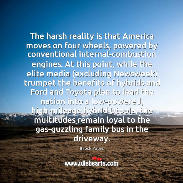 The harsh reality is that America moves on four wheels, powered by Brock Yates Picture Quote