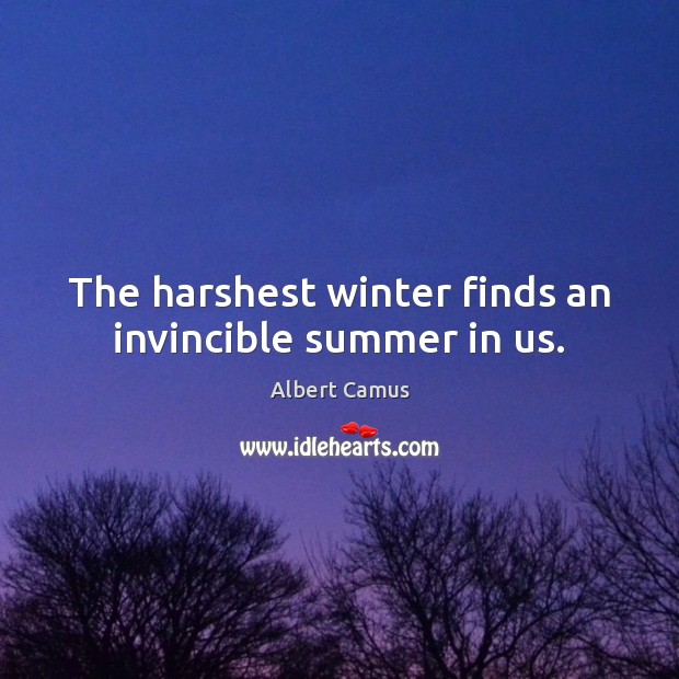 Image, The harshest winter finds an invincible summer in us.