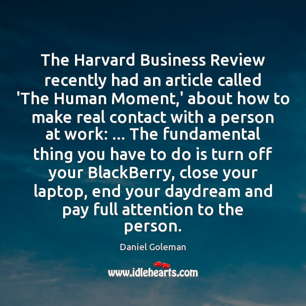 The Harvard Business Review recently had an article called 'The Human Moment, Daniel Goleman Picture Quote