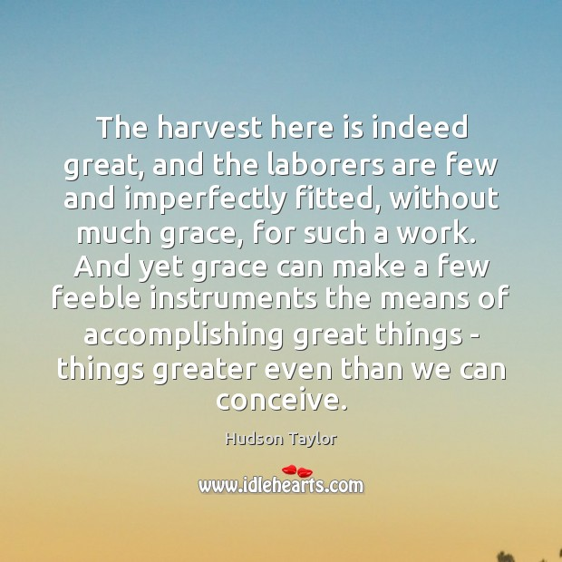 The harvest here is indeed great, and the laborers are few and Image