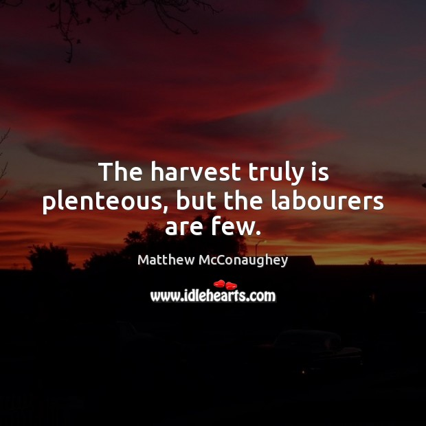 Image, The harvest truly is plenteous, but the labourers are few.