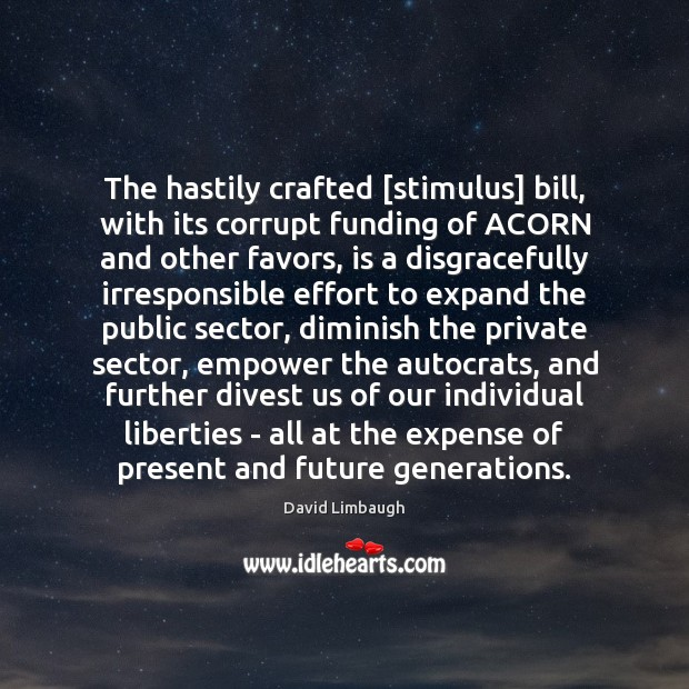 Image, The hastily crafted [stimulus] bill, with its corrupt funding of ACORN and