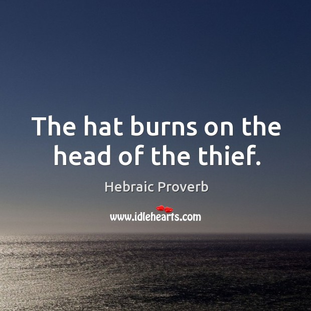 The hat burns on the head of the thief. Hebraic Proverbs Image