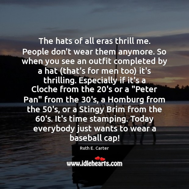 Image, The hats of all eras thrill me. People don't wear them anymore.