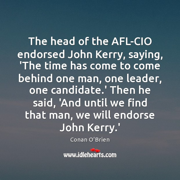 Image, The head of the AFL-CIO endorsed John Kerry, saying, 'The time has